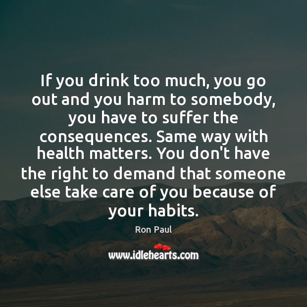 Image, If you drink too much, you go out and you harm to