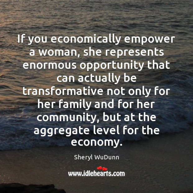 Image, If you economically empower a woman, she represents enormous opportunity that can