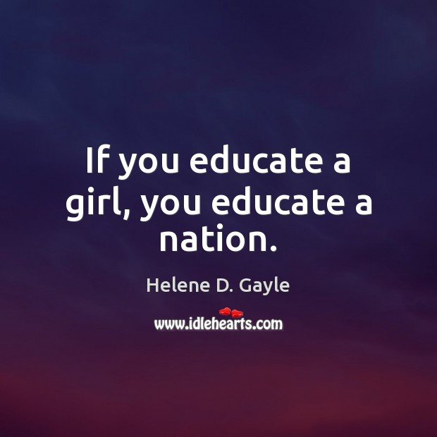 If you educate a girl, you educate a nation. Image
