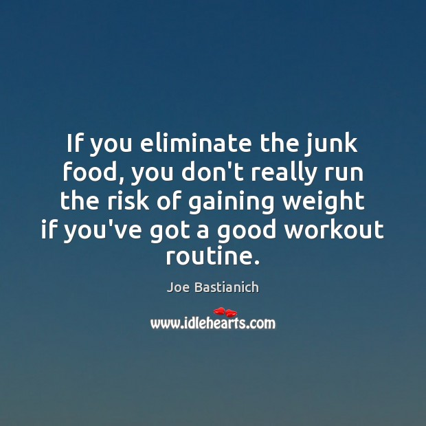 If you eliminate the junk food, you don't really run the risk Image