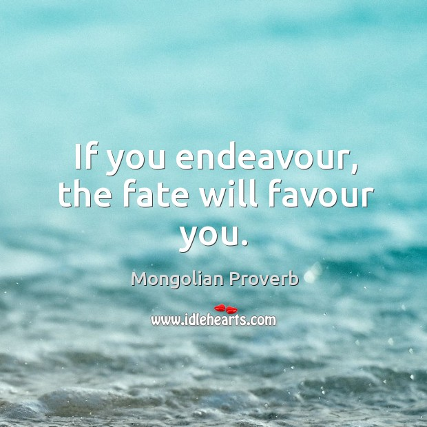 Image, If you endeavour, the fate will favour you.