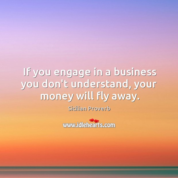 If you engage in a business you don't understand Image