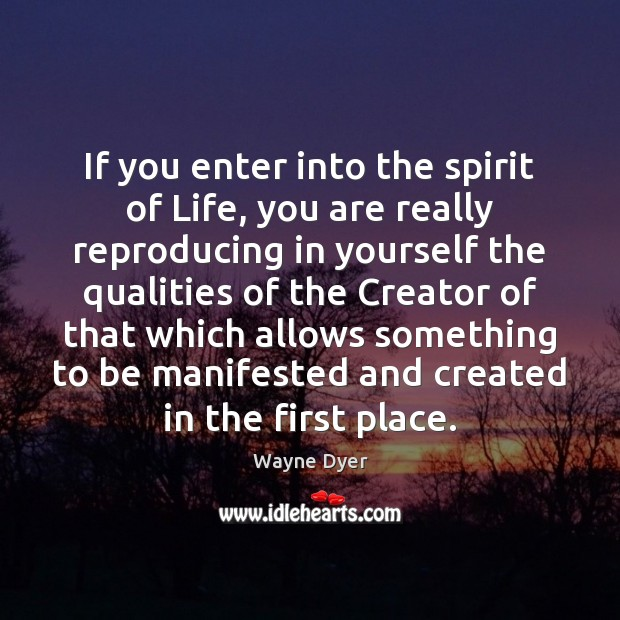 Image, If you enter into the spirit of Life, you are really reproducing