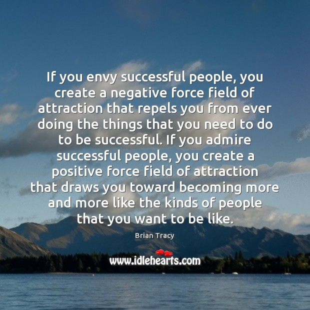 If you envy successful people, you create a negative force field of Image