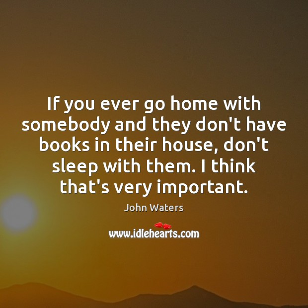Image, If you ever go home with somebody and they don't have books