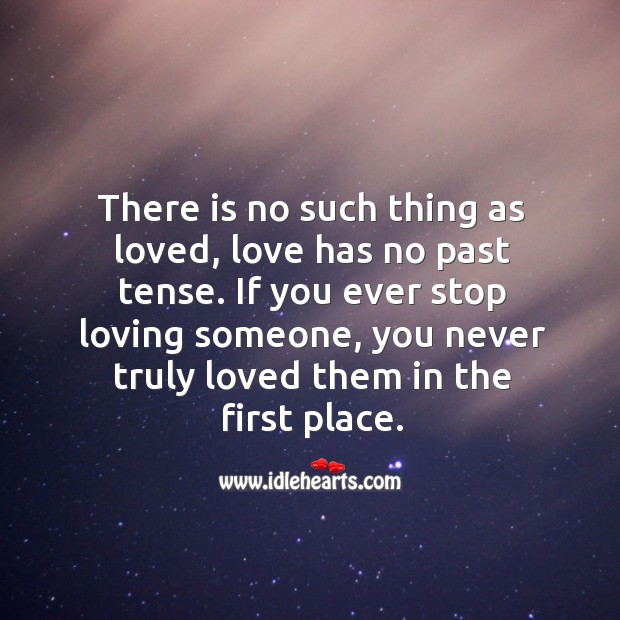 Image, If you ever stop loving someone, you never truly loved them in the first place.