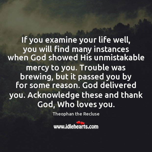If you examine your life well, you will find many instances when Image