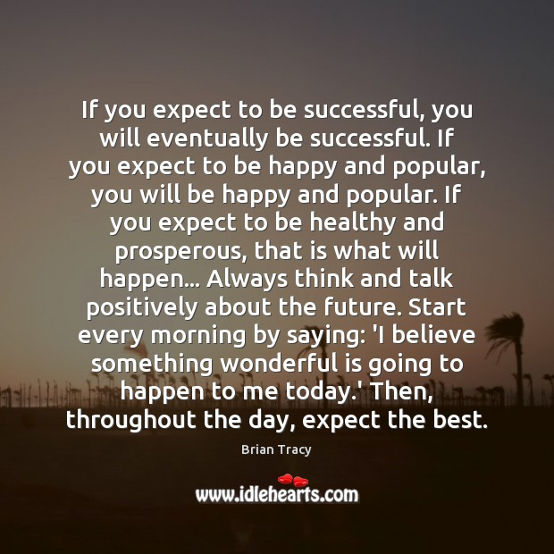 If you expect to be successful, you will eventually be successful. If Brian Tracy Picture Quote