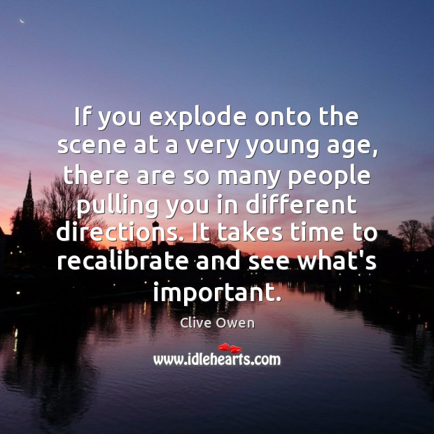 If you explode onto the scene at a very young age, there Clive Owen Picture Quote