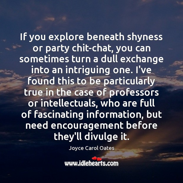 Image, If you explore beneath shyness or party chit-chat, you can sometimes turn