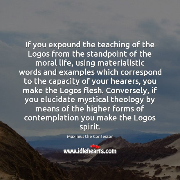 If you expound the teaching of the Logos from the standpoint of Maximus the Confessor Picture Quote