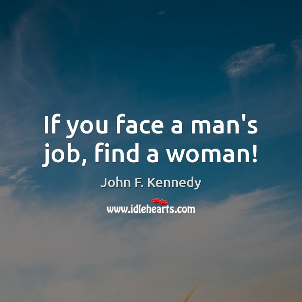 Image, If you face a man's job, find a woman!