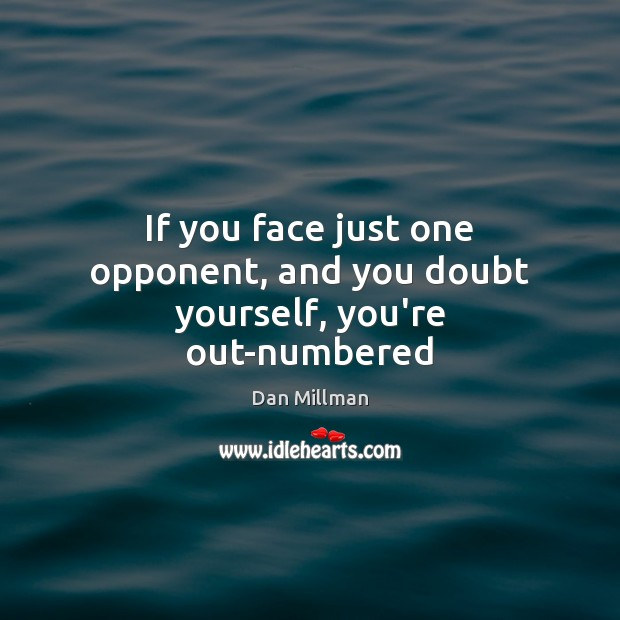 If you face just one opponent, and you doubt yourself, you're out-numbered Image