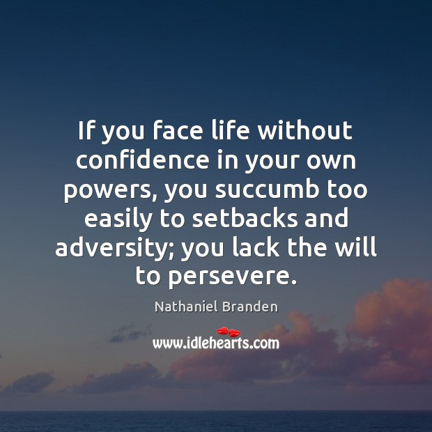 If you face life without confidence in your own powers, you succumb Nathaniel Branden Picture Quote