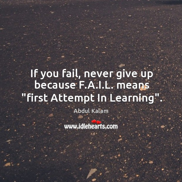 "Image, If you fail, never give up because F.A.I.L. means ""first Attempt In Learning""."