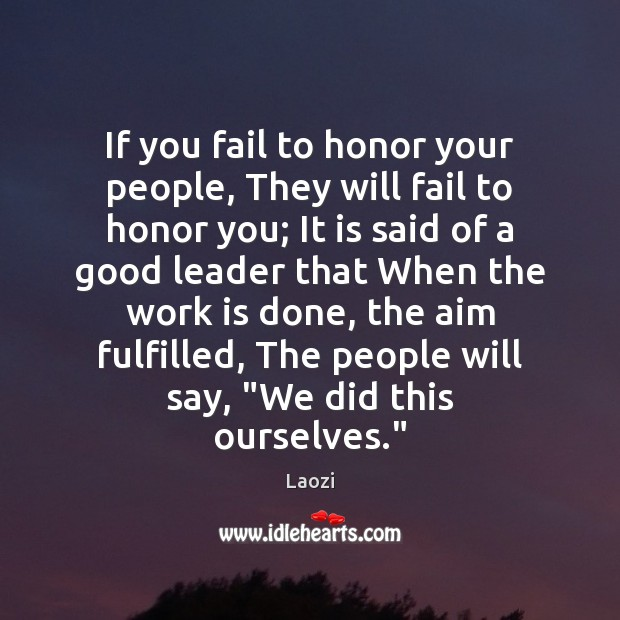 If you fail to honor your people, They will fail to honor Image