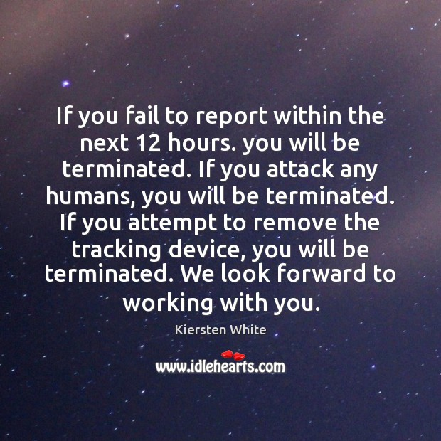If you fail to report within the next 12 hours. you will be Image
