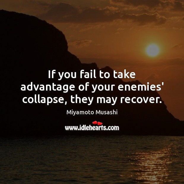 If you fail to take advantage of your enemies' collapse, they may recover. Fail Quotes Image