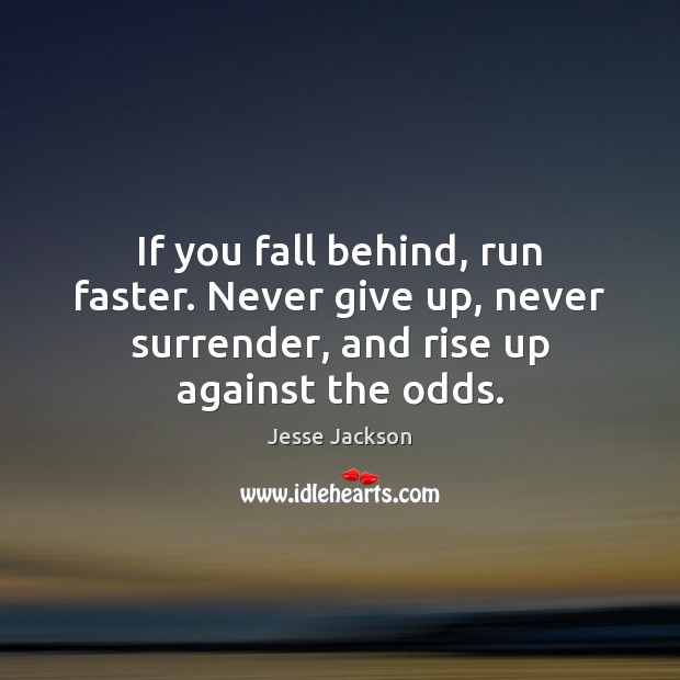 Image, If you fall behind, run faster. Never give up, never surrender, and