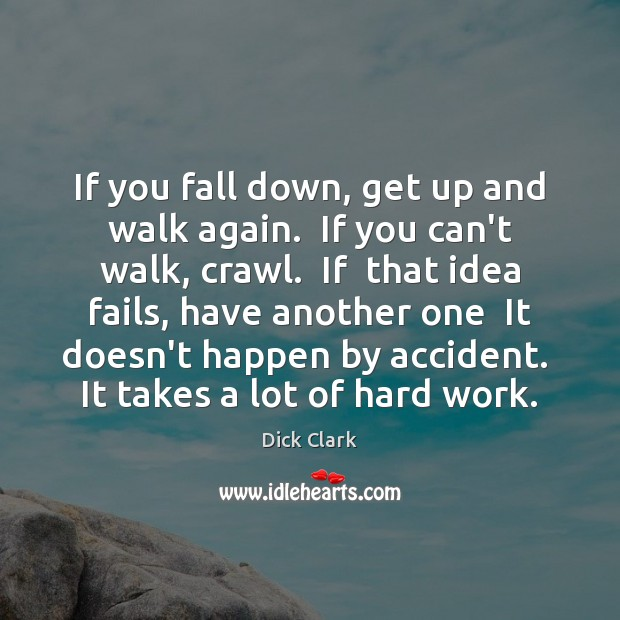 Image, If you fall down, get up and walk again.  If you can't
