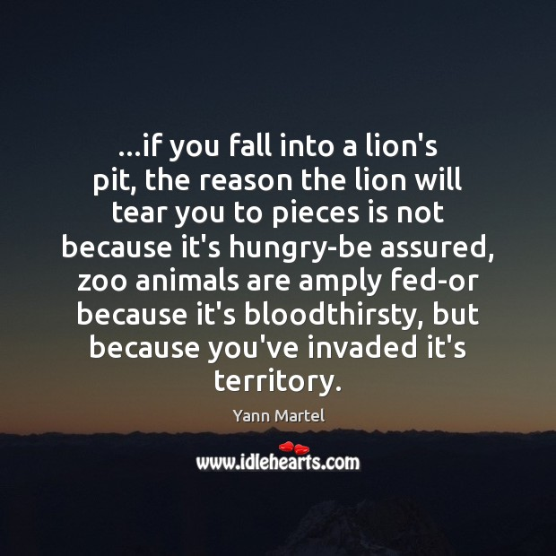 …if you fall into a lion's pit, the reason the lion will Yann Martel Picture Quote