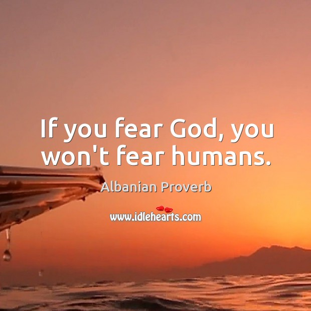If you fear God, you won't fear humans. Albanian Proverbs Image