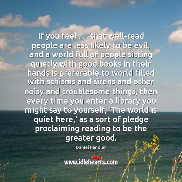 If you feel . . . that well-read people are less likely to be evil, Image