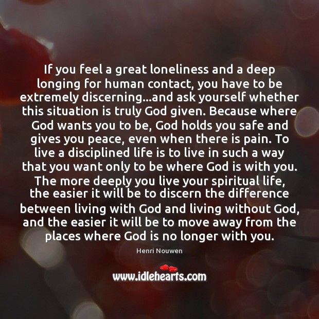 If you feel a great loneliness and a deep longing for human Henri Nouwen Picture Quote