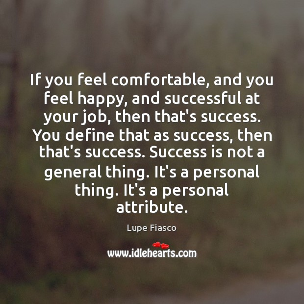 Image, If you feel comfortable, and you feel happy, and successful at your