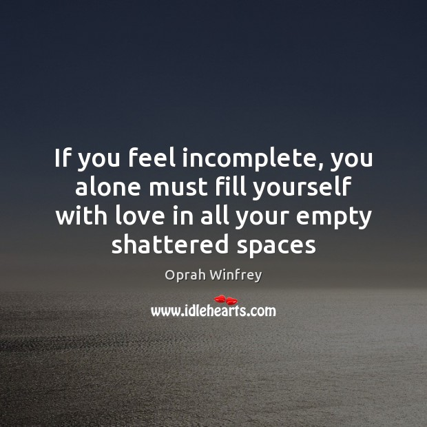 If you feel incomplete, you alone must fill yourself with love in Oprah Winfrey Picture Quote