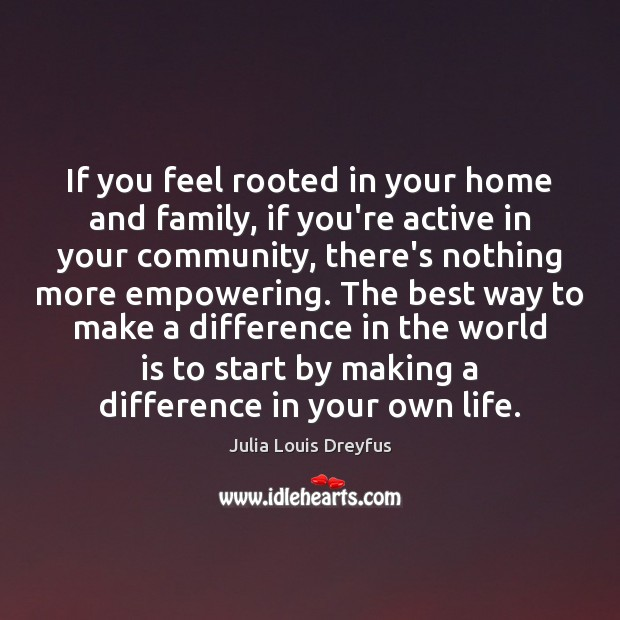 Image, If you feel rooted in your home and family, if you're active