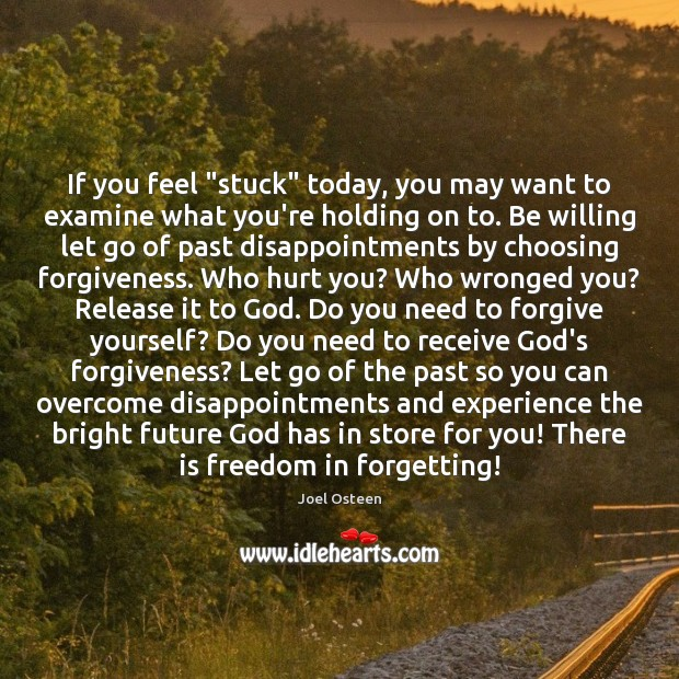 "If you feel ""stuck"" today, you may want to examine what you're Forgive Yourself Quotes Image"