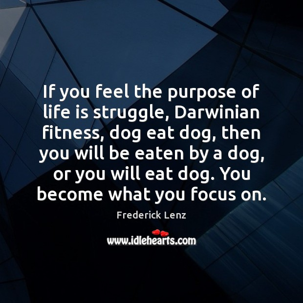 If you feel the purpose of life is struggle, Darwinian fitness, dog Fitness Quotes Image