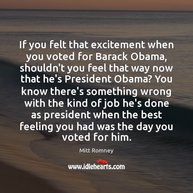 Image, If you felt that excitement when you voted for Barack Obama, shouldn't
