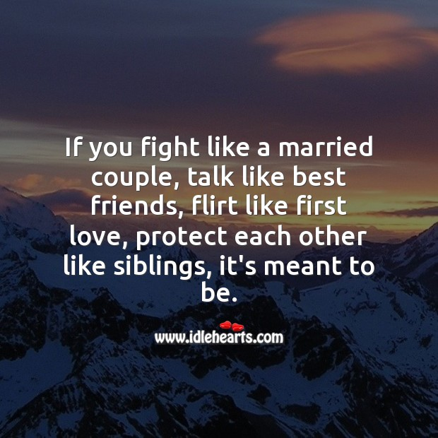 If you fight like a married couple, talk like best friends, flirt like first love Marriage Quotes Image