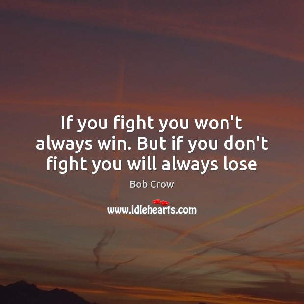 Image, If you fight you won't always win. But if you don't fight you will always lose