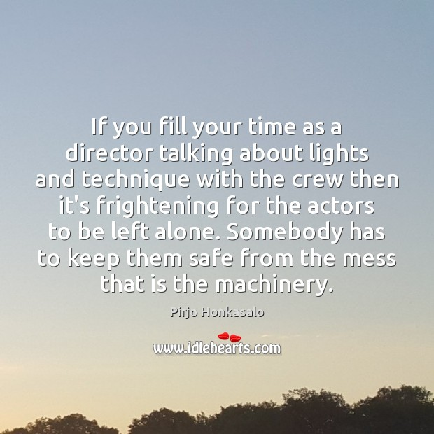 If you fill your time as a director talking about lights and Pirjo Honkasalo Picture Quote