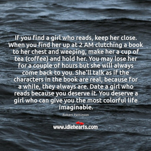 If you find a girl who reads, keep her close. When you Image