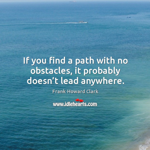 If you find a path with no obstacles, it probably doesn't lead anywhere. Image