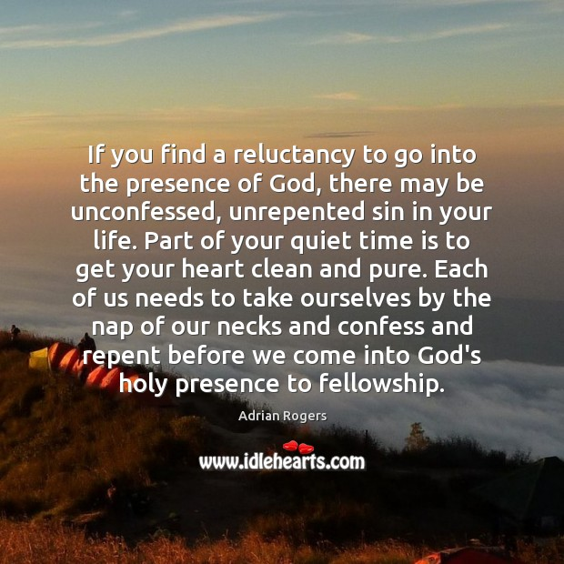 Image, If you find a reluctancy to go into the presence of God,