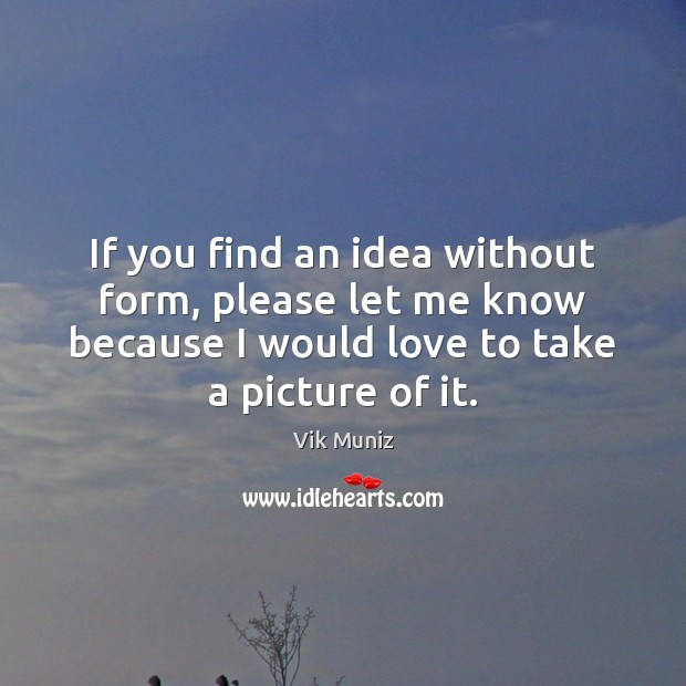If you find an idea without form, please let me know because Image