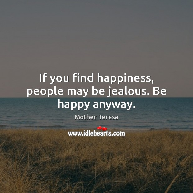 Image, If you find happiness, people may be jealous. Be happy anyway.