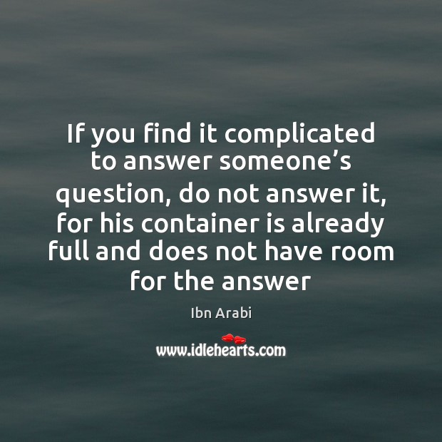 If you find it complicated to answer someone's question, do not Image