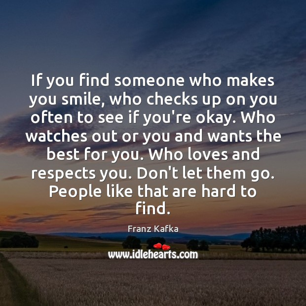If you find someone who makes you smile, who checks up on Don't Let Them Go Quotes Image