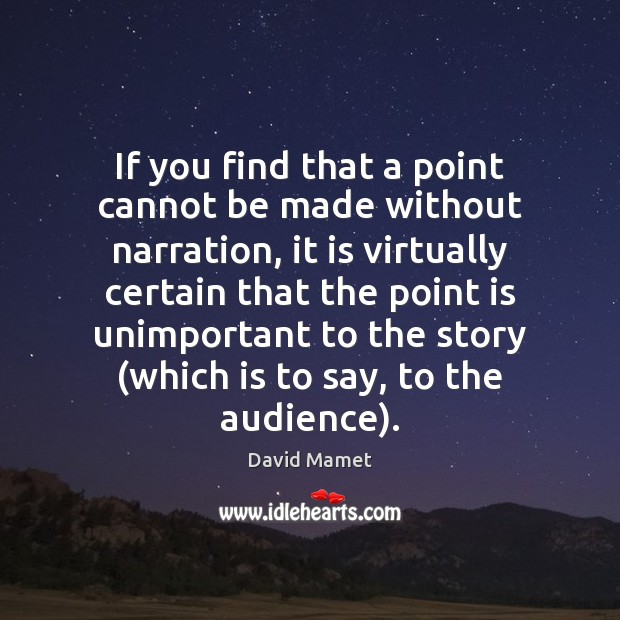 If you find that a point cannot be made without narration, it Image
