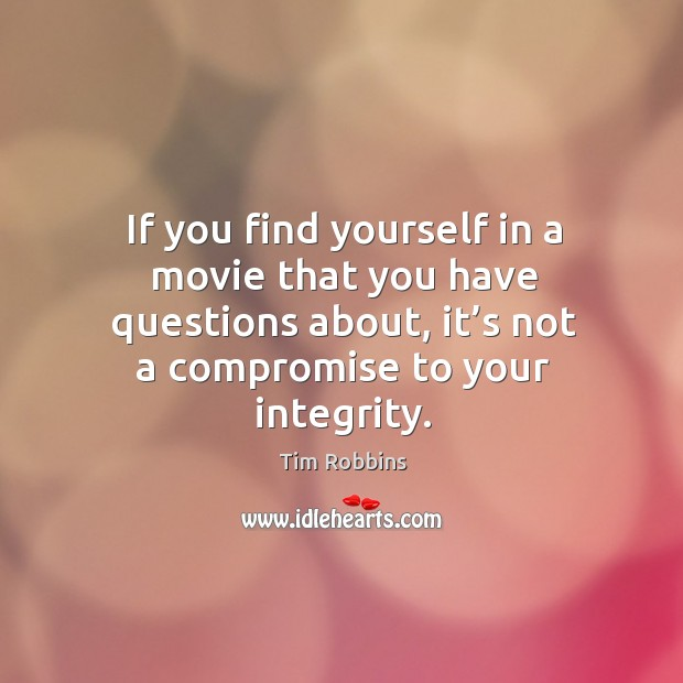 Image, If you find yourself in a movie that you have questions about, it's not a compromise to your integrity.
