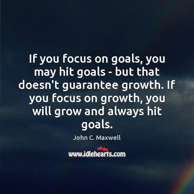 Image, If you focus on goals, you may hit goals – but that