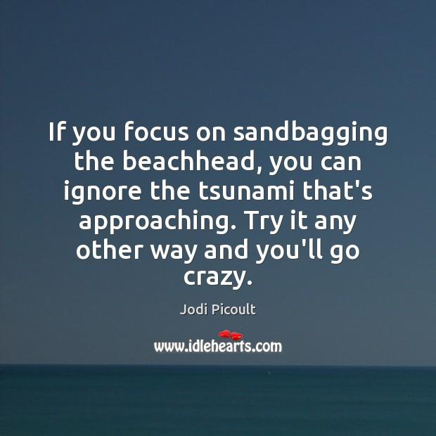 If you focus on sandbagging the beachhead, you can ignore the tsunami Image