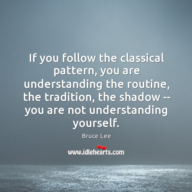 Image, If you follow the classical pattern, you are understanding the routine, the