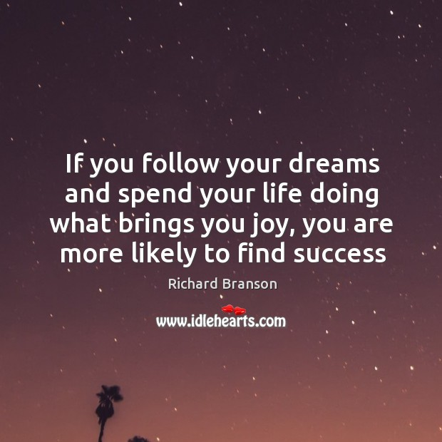Image, If you follow your dreams and spend your life doing what brings